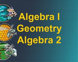 Algebra 1, Geometry, Algebra 2